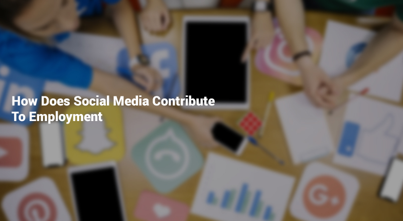 How Does Social Media Contribute To Employment