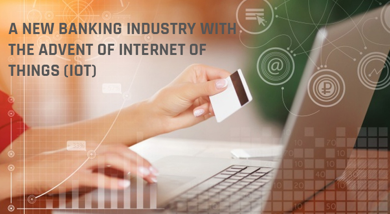 a-new-banking-industry-with-the-advent-of-internet-of-things